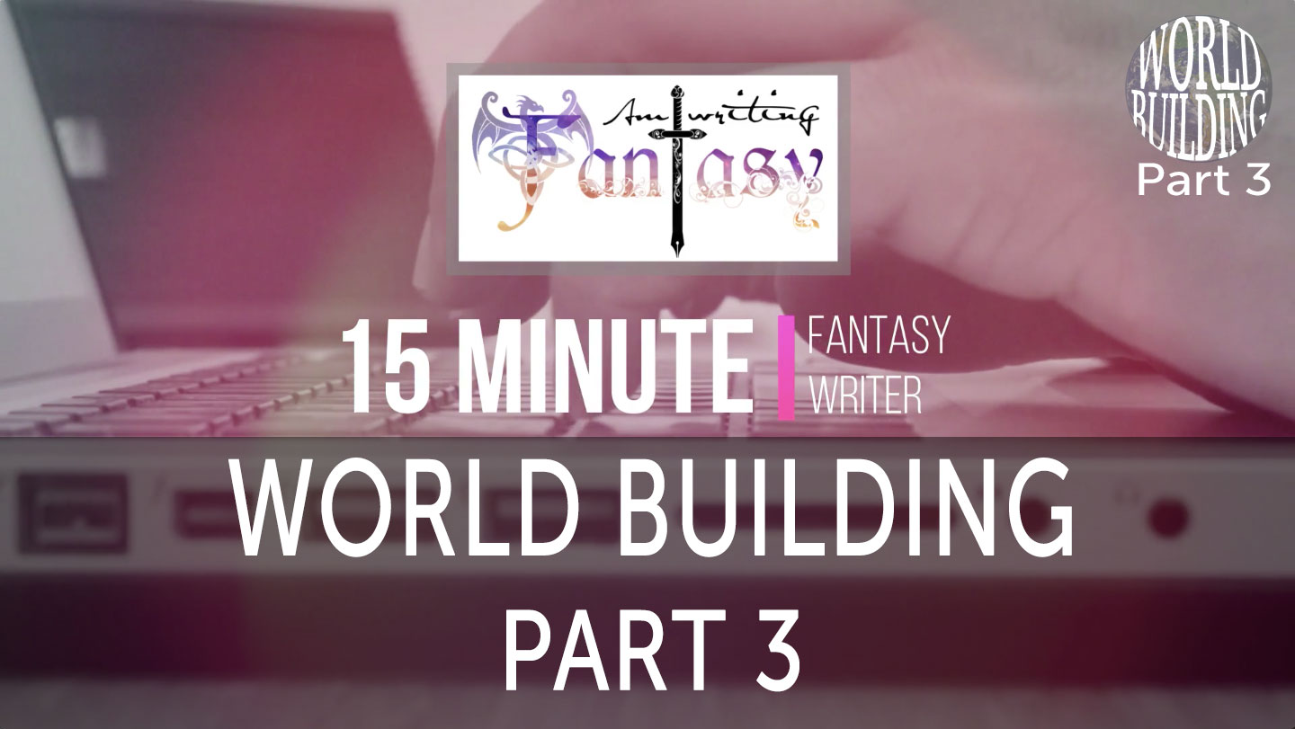15 Minute Fantasy Writer Video 5: World Building Part 3