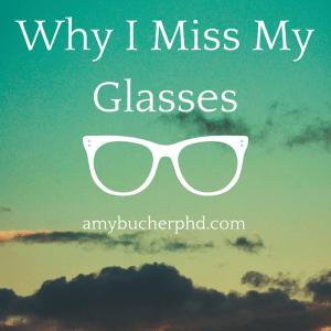 Why I Miss My Glasses