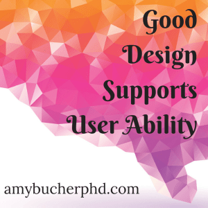 Good Design Supports User Ability