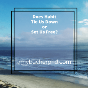 Does Habit Tie Us Down or Set Us Free-