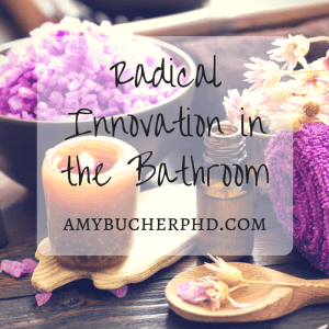 Radical Innovation in the Bathroom