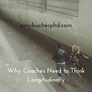 Why Coaches Need to Think Longitudinally