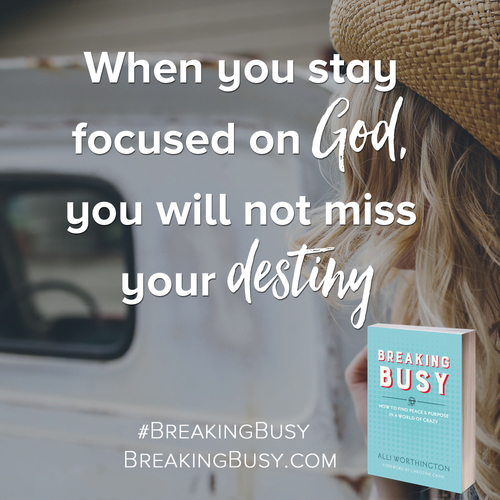 Breaking+Busy+book.+When+you+stay+focused+on+God,+you+will+not+miss+your+destiny.+Alli+Worthington