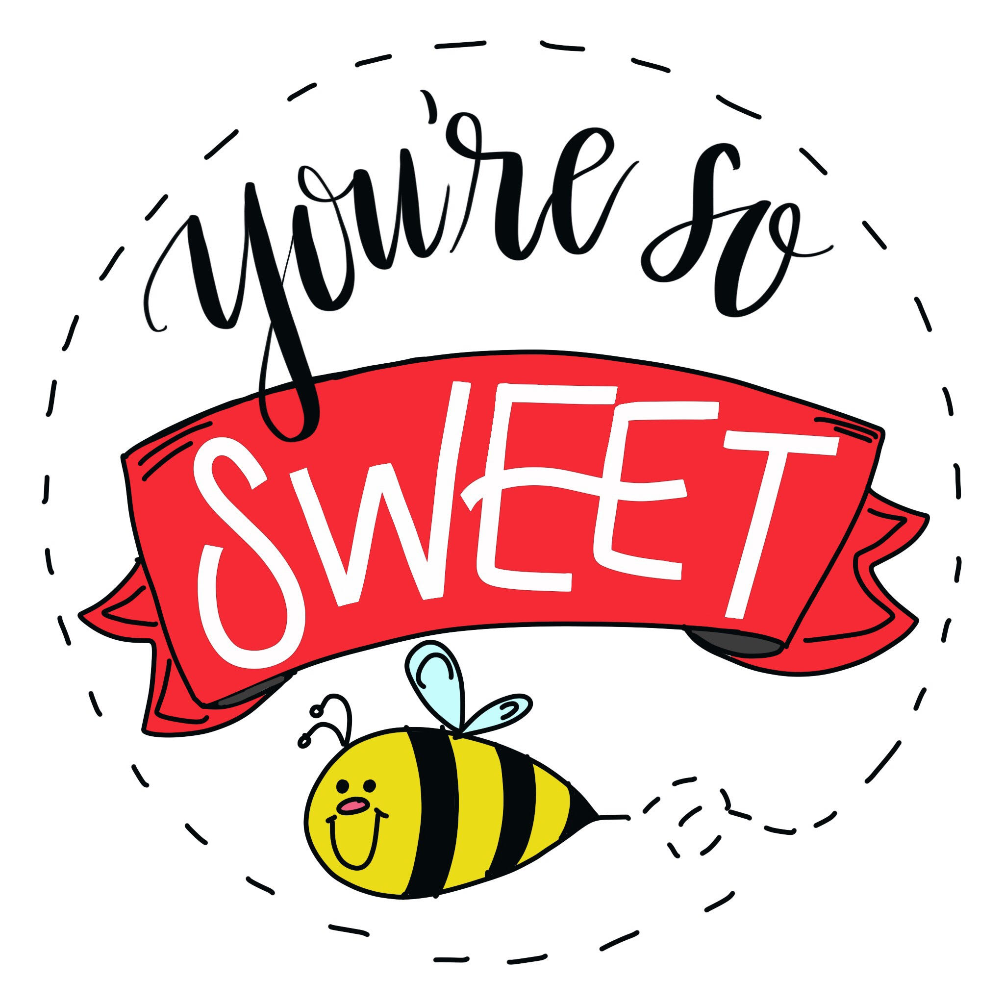 You're So Sweet Bee Design - Hand lettered