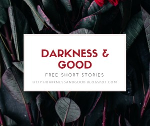 Darkness & Good button with red text on a white background, with shadowed, dark grey leaves in the background. The leaves have red ribs and stems. Link goes to http://darknessandgood.blogspot.com.