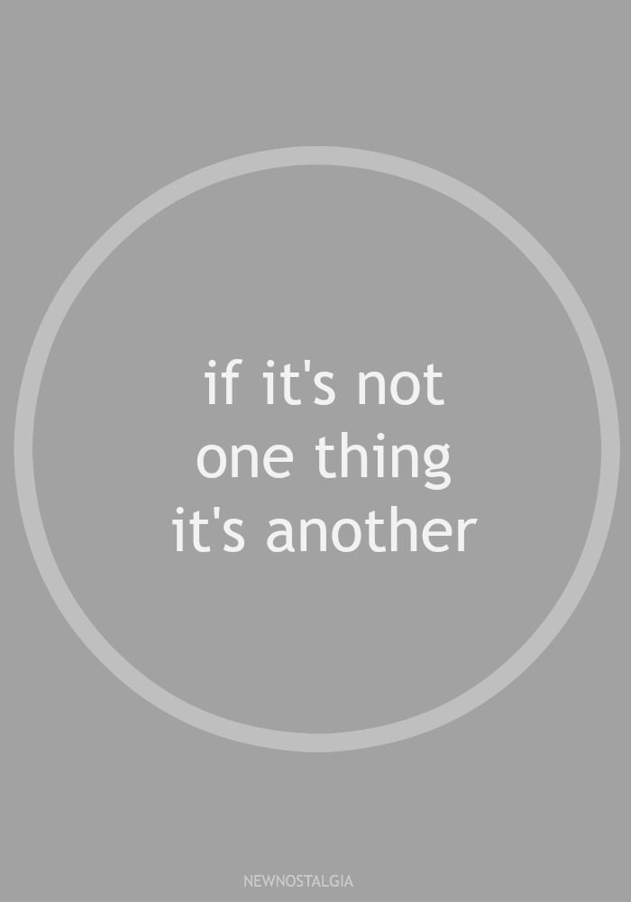 IF-ITS-NOT-ONE-THING-ITS-ANOTHER