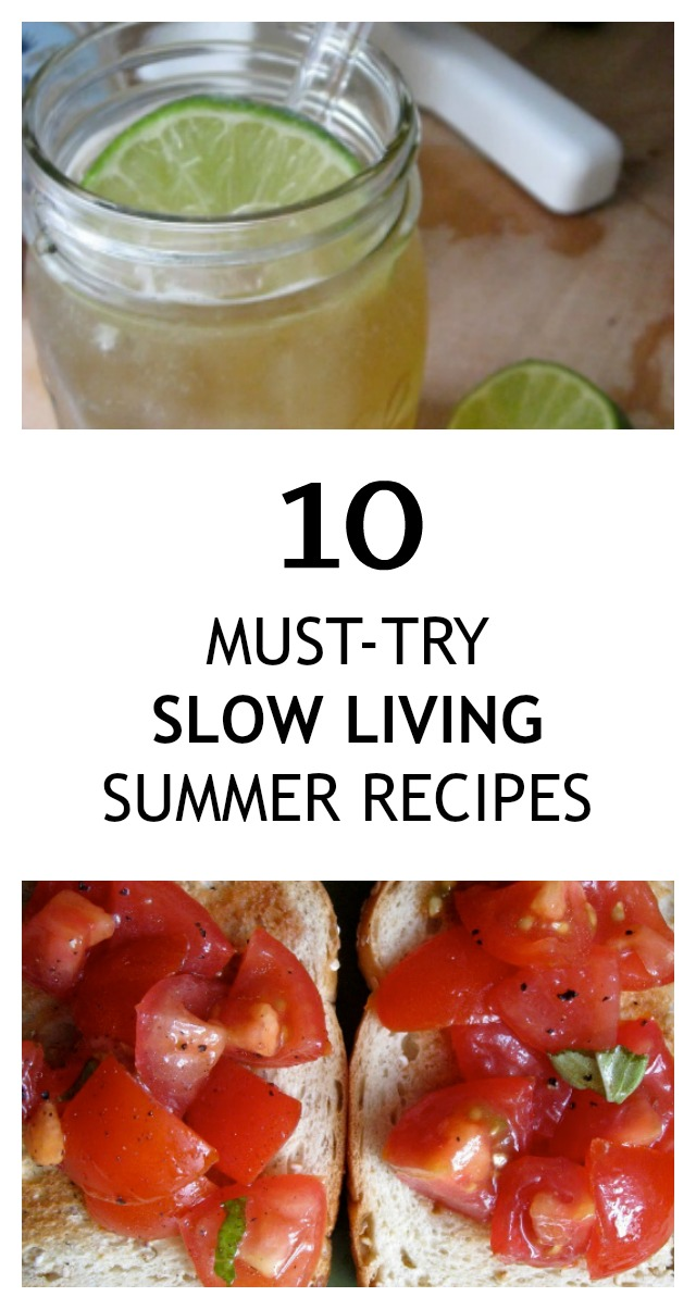 10 Must-Try Slow Living Summer Recipes -- A collection of simple recipes to help savor a slow summer!