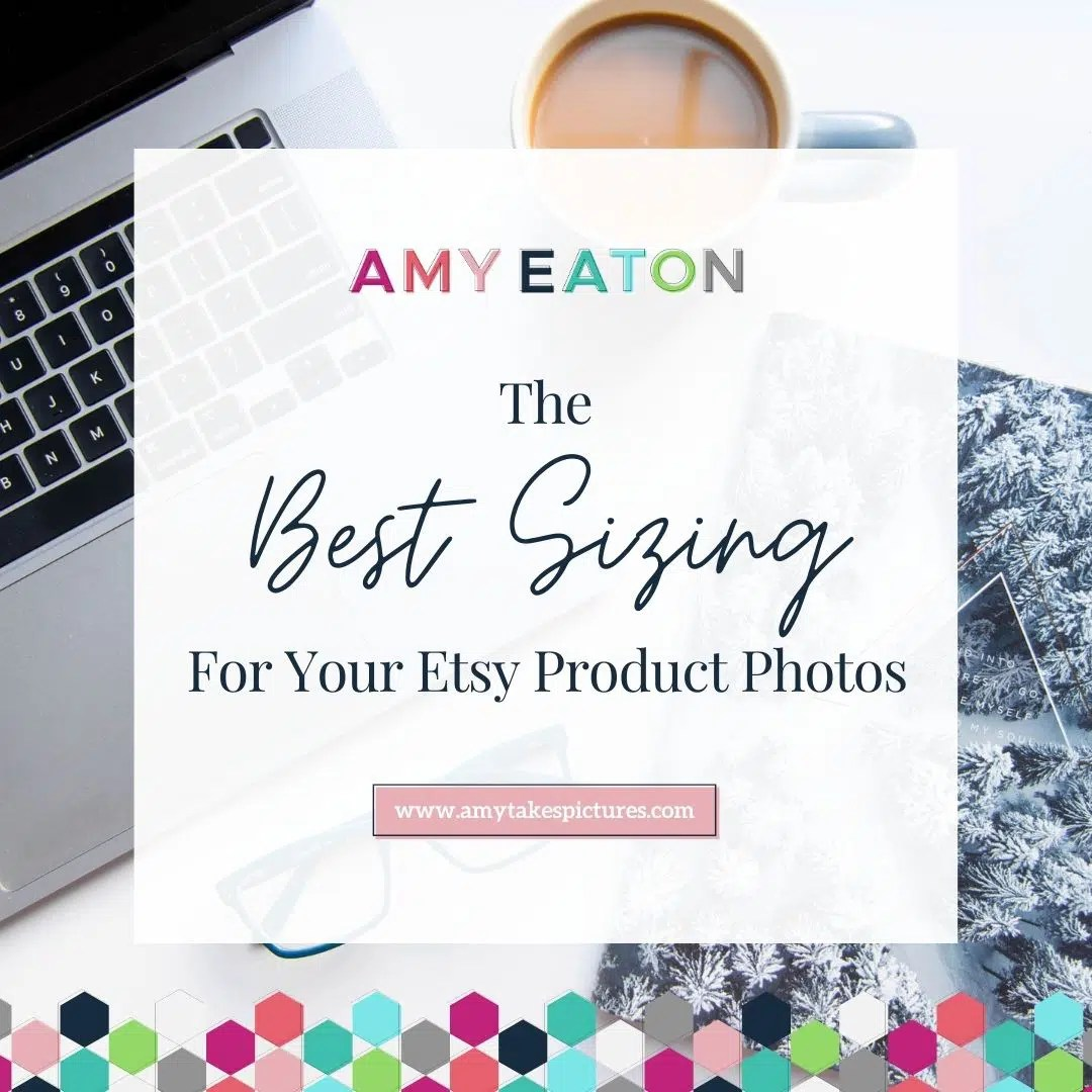 The Best Sizing For Etsy Product Photos [UPDATED December 2020]