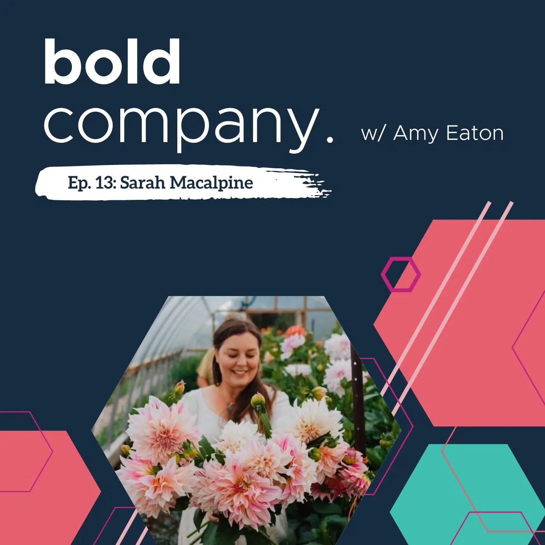 Bold Company Episode 13 – Sara Macalpine