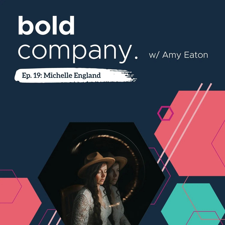 Bold Company Episode 19 – Michelle England