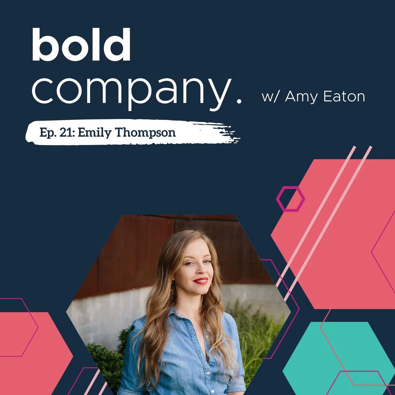 Bold Company Episode 21 – Emily Thompson