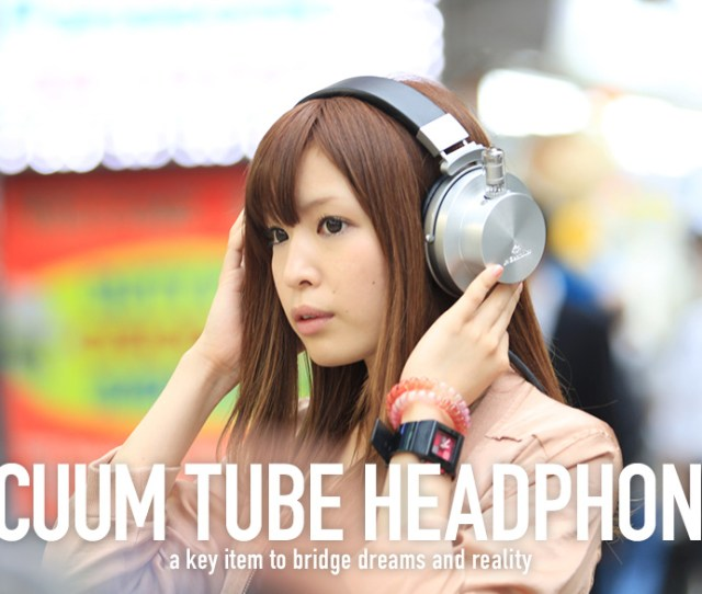 Vacuum Tube Headphones Anime Manga Is Japan Cool Travel And Culture Guide