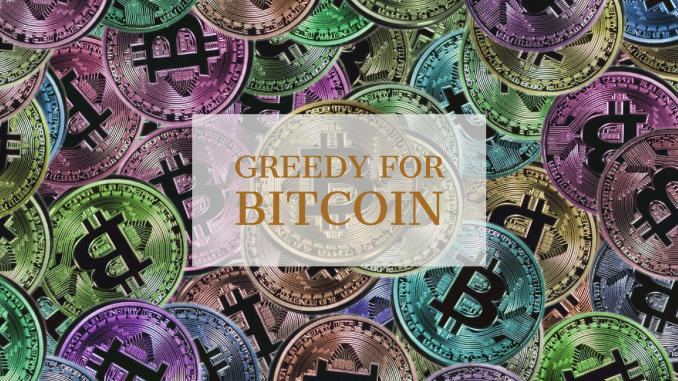 Greedy for Bitcoin