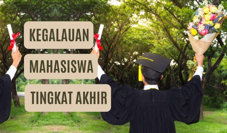 Level Kegalauan Mahasiswa Tingkat Akhir Meningkat Karena 5 Hal Ini