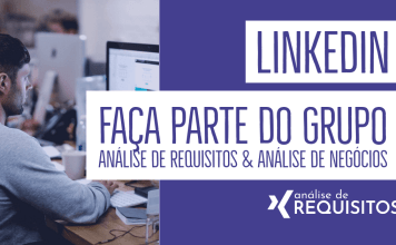 Entre no grupo de Análise de Negócios, Análise de Requisitos e Análise de Sistemas no LinkedIN.