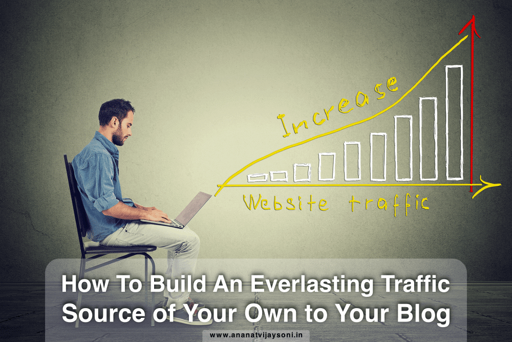 How To Build An Everlasting Traffic Source of Your Own to Your Blog
