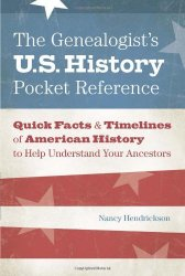 The Genealogist's U.S. History Pocket Reference: Quick Facts & Timelines of American History to Help Understand Your Ancestors