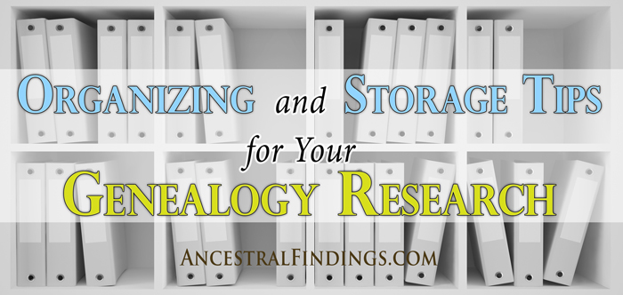 Organizing and Storage Tips for Your Genealogy Research  Ancestral Findings
