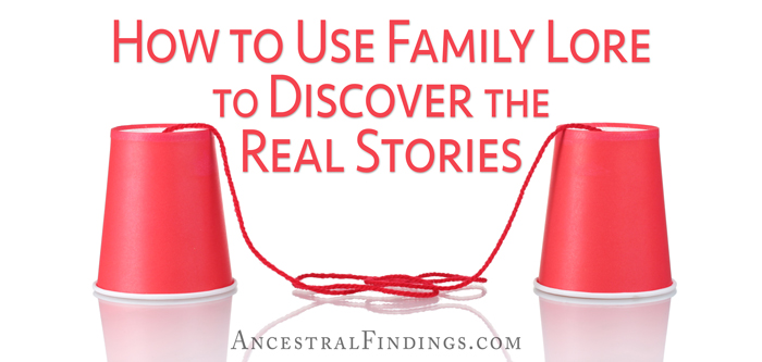 How-to-Use-Family-Lore-to-Discover-the-Real-Stories-AncestralFindings