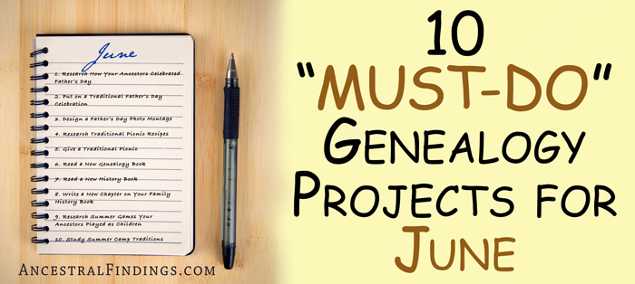 "10 ""Must-Do"" Genealogy Projects for June"
