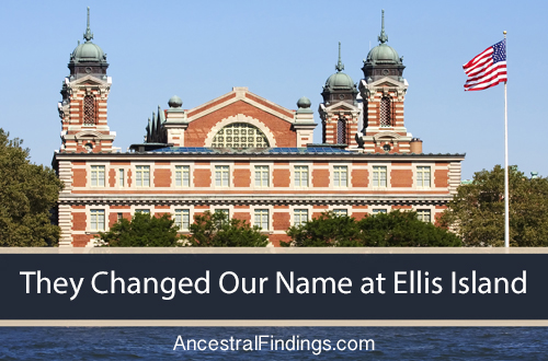 They Changed Our Name at Ellis Island