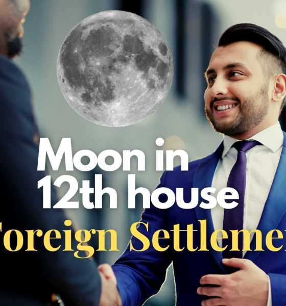 Moon in 12th house Foreign Settlement
