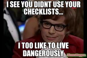 i-see-you-didnt-use-your-checklists-i-too-like-to-live-dangerously-meme