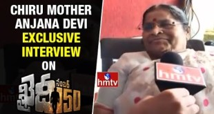 Chiranjeevi Mother Anjana Devi's Exclusive Interview – Khaidi No 150 Movie