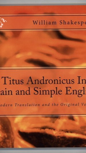 Titus Andronicus In Plain and Simple English: A Modern Translation and the Original Version