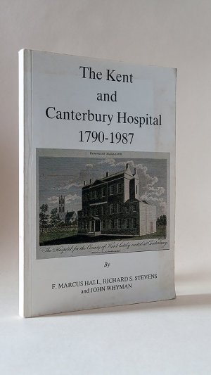 The Kent and Canterbury Hospital 1790-1987