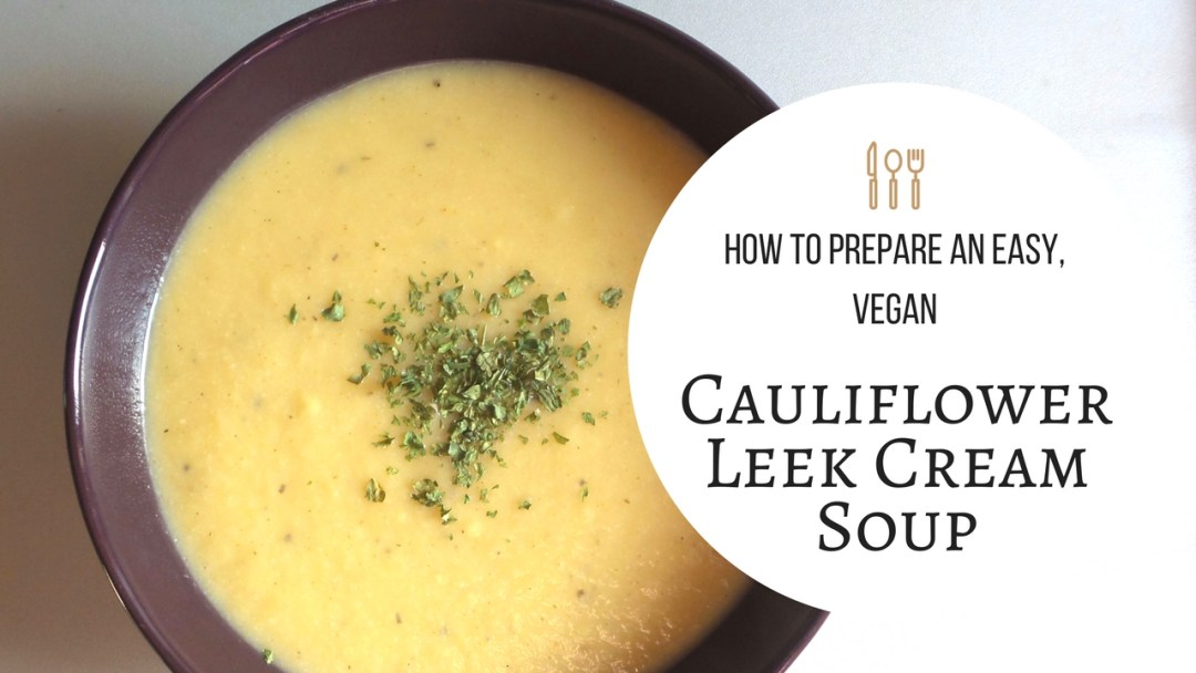 Vegan Cauliflower Leek Cream Soup