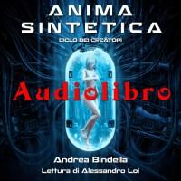 audiolibro gratis anima sintetica andrea bindella autore alessandro loi fantascienza audible cyborg androidi fiction