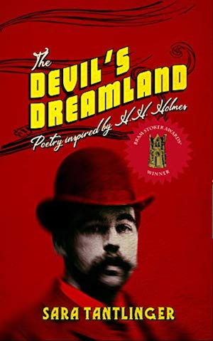 The Devil's Dreamland Poetry Inspired by H.H. Holmes by Sara Tantlinger
