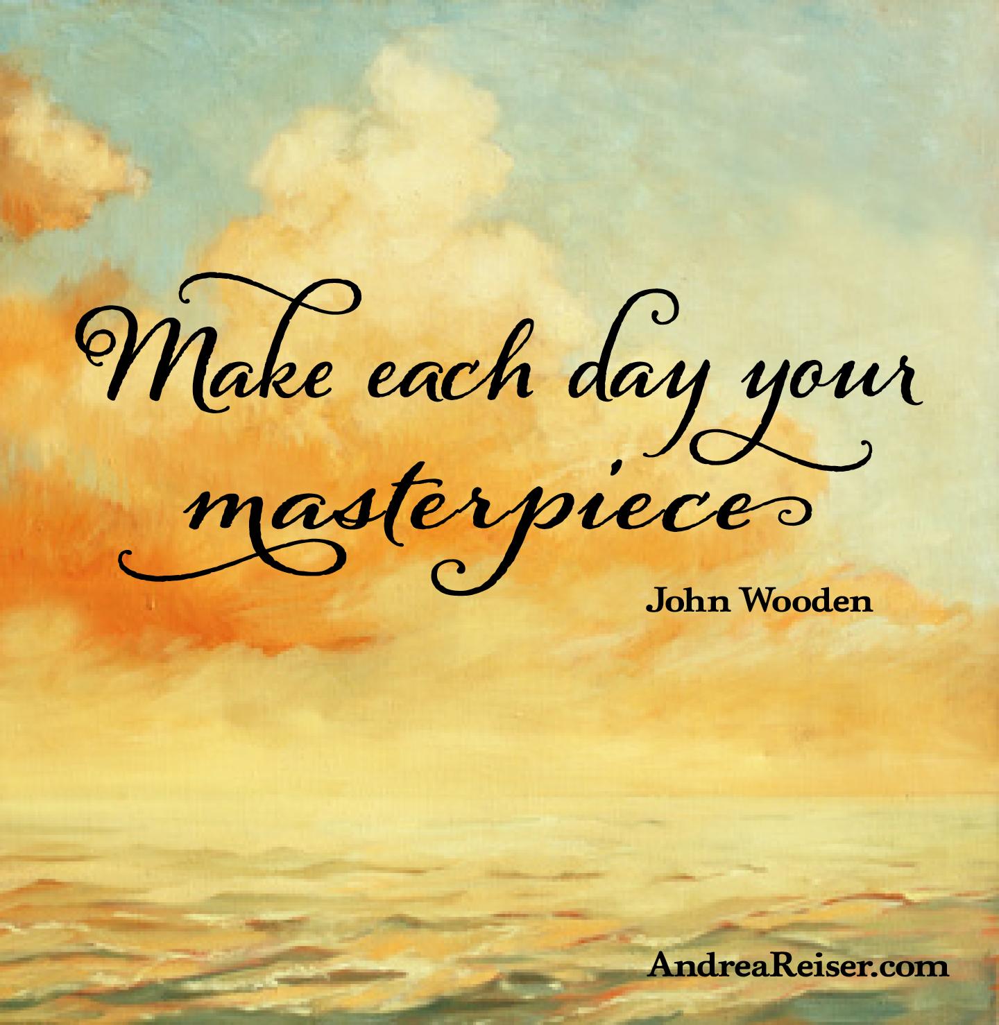 Make Each Day Your Masterpiece  Andrea Reiser Andrea Reiser