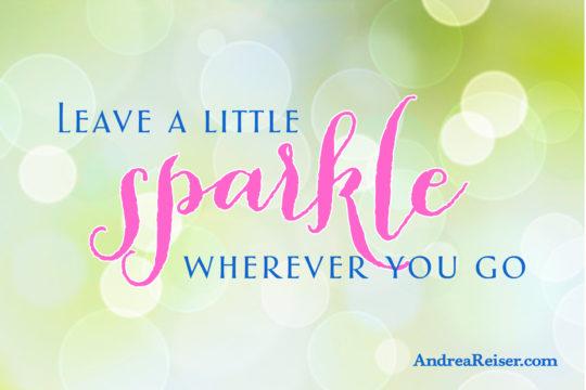 Leave a Little Sparkle Wherever You Go  Andrea Reiser