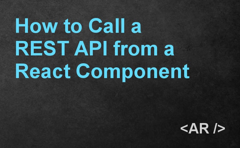 How to Call a REST API from a React Component » Andreas Reiterer