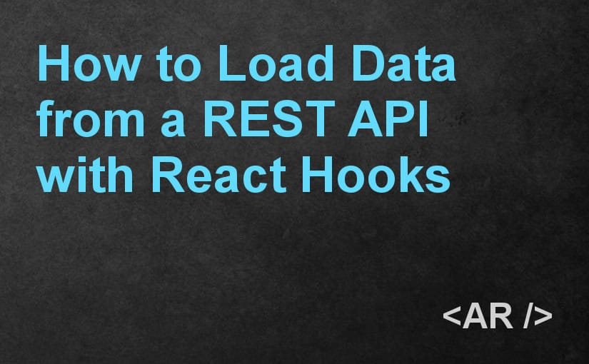 How to Load Data from a REST API with React Hooks » Andreas Reiterer