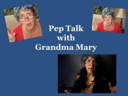 Pep talk with Grandma Mary