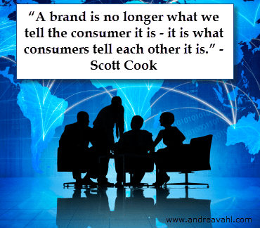 """""""A brand is no longer what we tell the consumer it is - it is what consumers tell each other it is."""" ~ Scott Cook"""