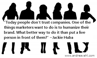 Today people don't trust companies. One of the things marketers want to do is to humanize their brand. What better way to do it than put a live person in front of them? - Jackie Huba