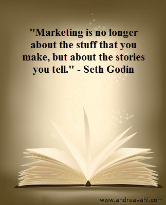 """""""Marketing is no longer about the stuff that you make, but about the stories you tell."""" ~ Seth Godin"""