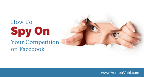 How to Spy on Your Competition on Facebook