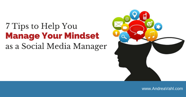 7 Tips to Help You Manage Your Mindset as a Social Media Manager