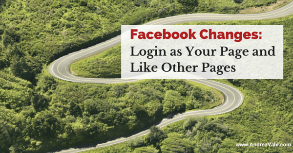 Facebook Changes:  Log In as Your Page and Like Other Pages