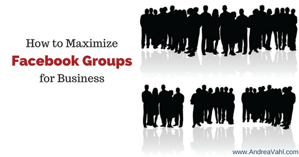 How to Maximize Facebook Groups for Business