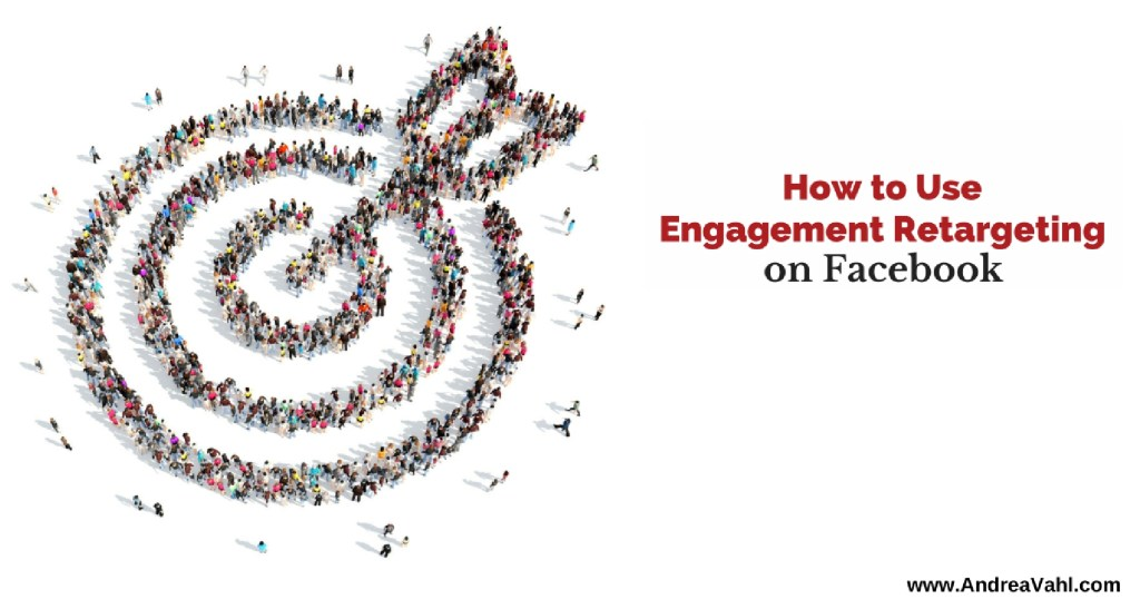 How to Use Engagement Retargeting on Facebook