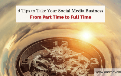 5 Tips to Take Your Social Media Business from Part Time to Full Time