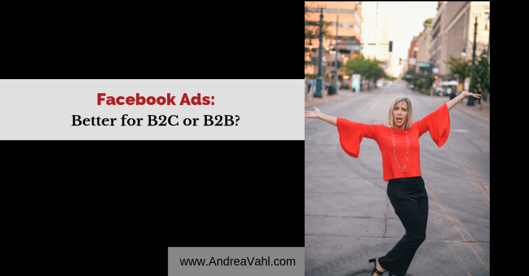 Facebook Ads Better for B2B or B2C