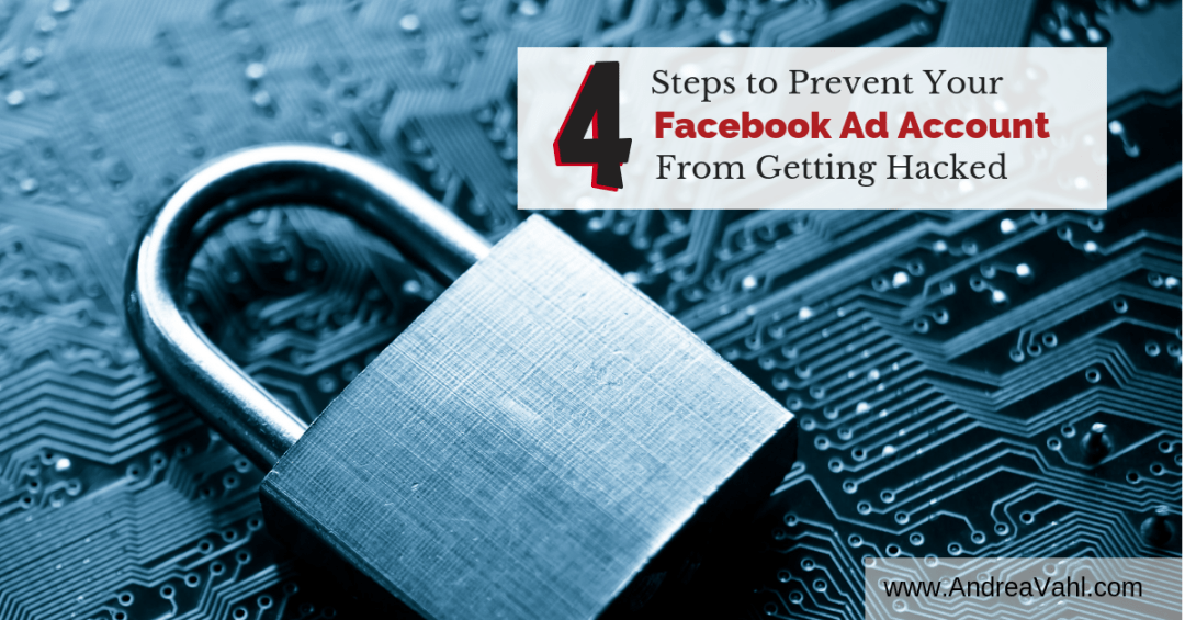 4 Steps to Prevent Your Facebook Ad Account Hacked