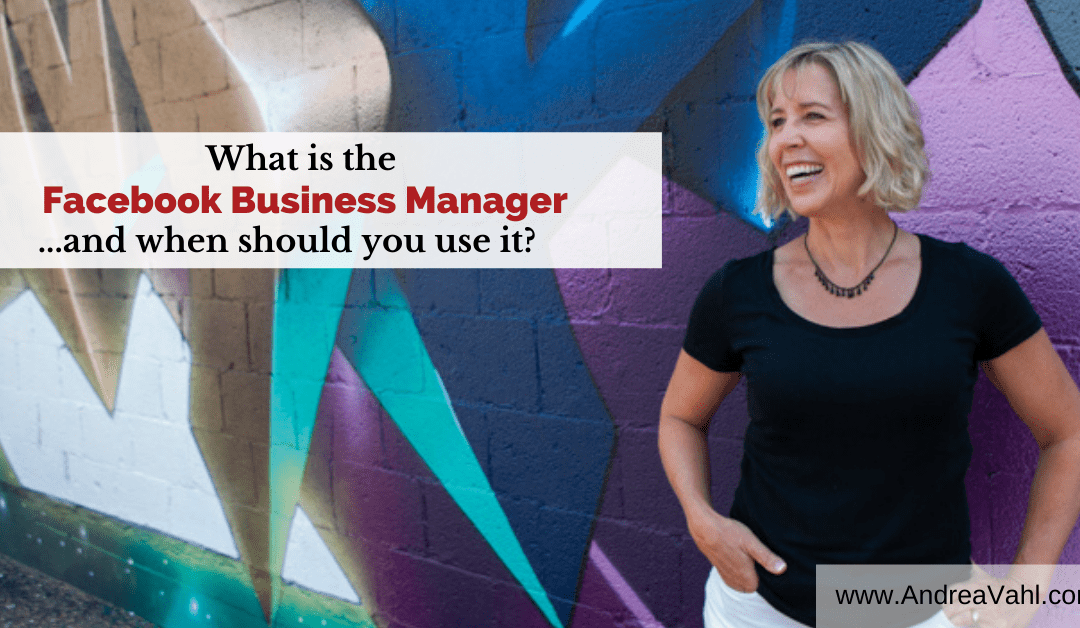 What is the Facebook Business Manager…and when should you use it?